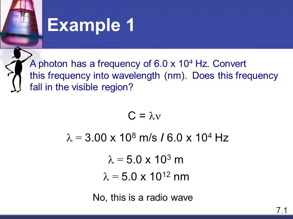 Example 1 C = ln l = 3.00 x 108 m/s / 6.0 x 104 Hz l = 5.0 x 103 m