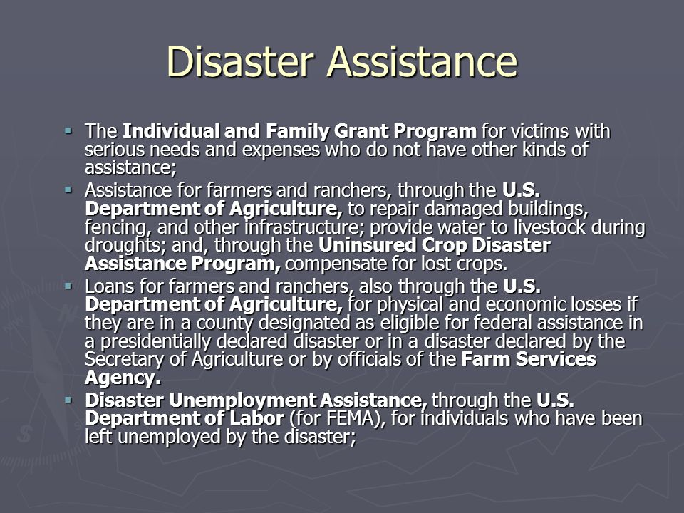 Disaster Assistance The Individual and Family Grant Program for victims with serious needs and expenses who do not have other kinds of assistance;