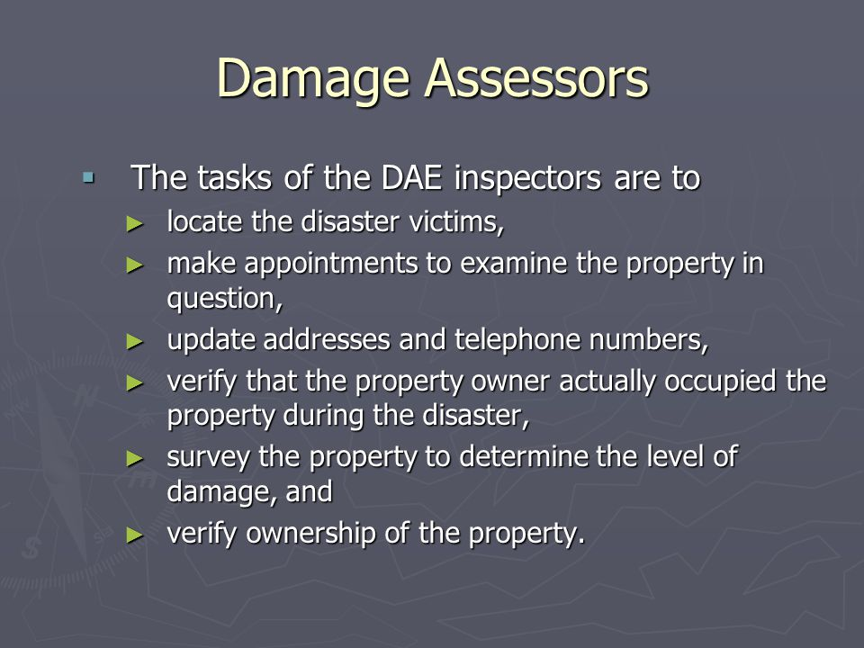 Damage Assessors The tasks of the DAE inspectors are to