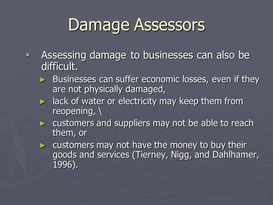 Damage Assessors Assessing damage to businesses can also be difficult.
