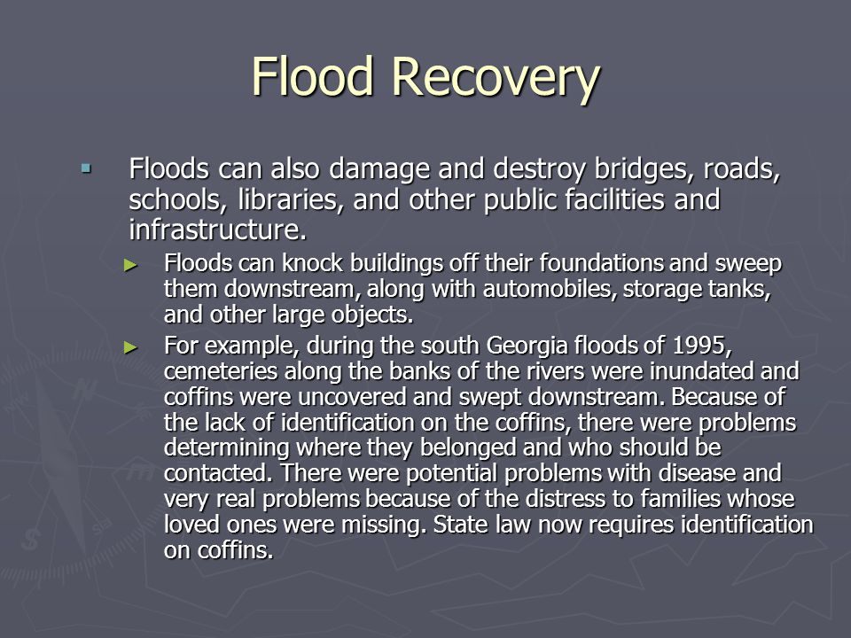 Flood Recovery Floods can also damage and destroy bridges, roads, schools, libraries, and other public facilities and infrastructure.