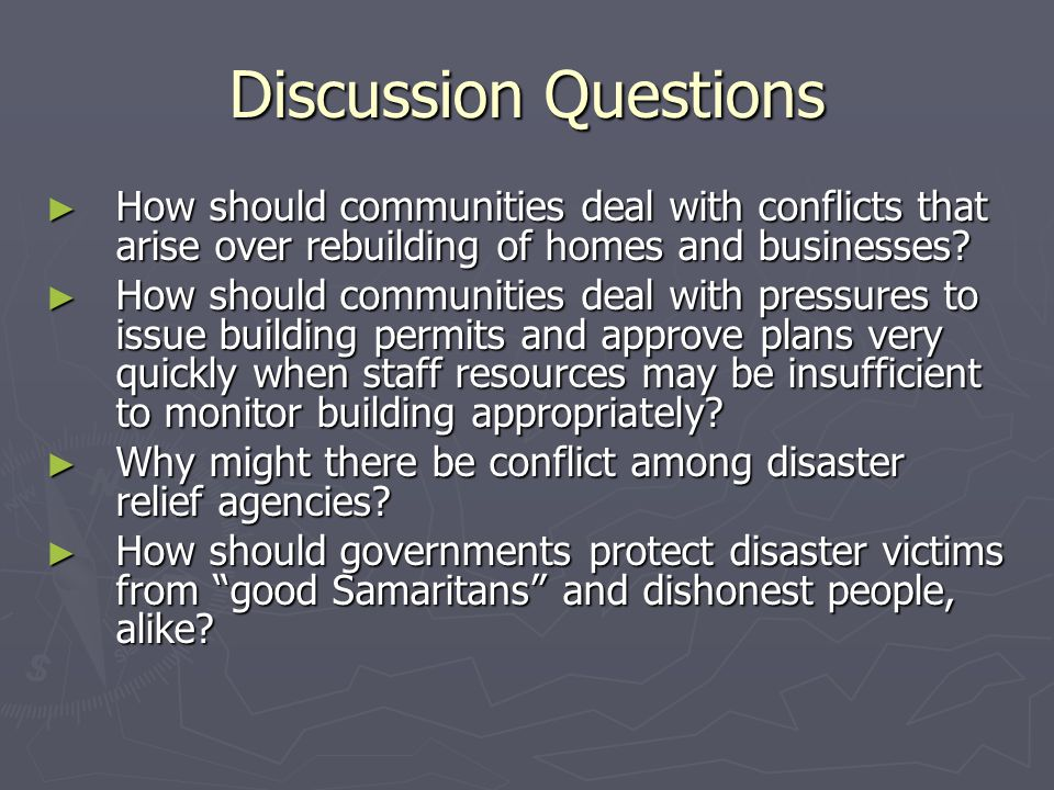 Discussion Questions How should communities deal with conflicts that arise over rebuilding of homes and businesses