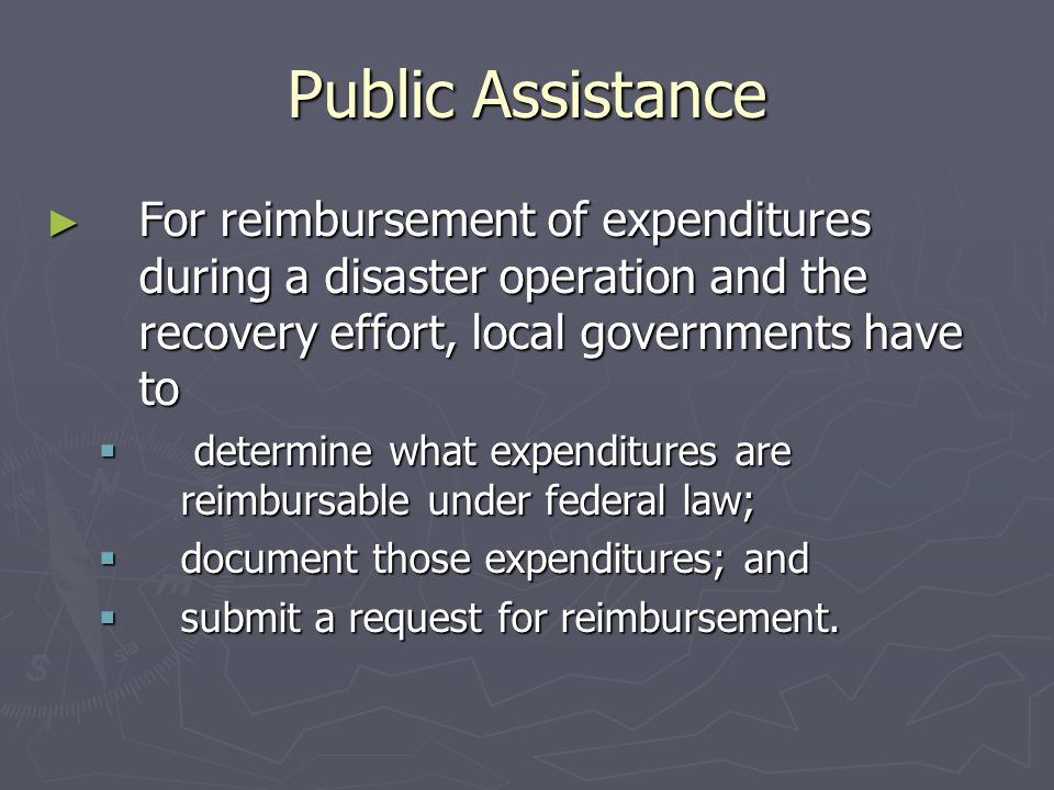 Public Assistance For reimbursement of expenditures during a disaster operation and the recovery effort, local governments have to.