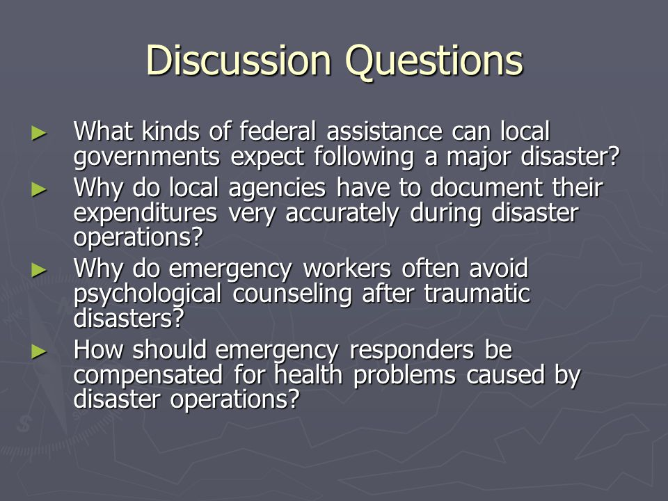 Discussion Questions What kinds of federal assistance can local governments expect following a major disaster