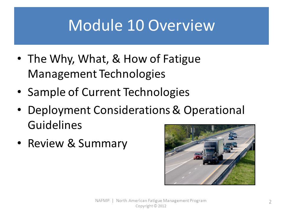 Module 10 Overview The Why, What, & How of Fatigue Management Technologies. Sample of Current Technologies.
