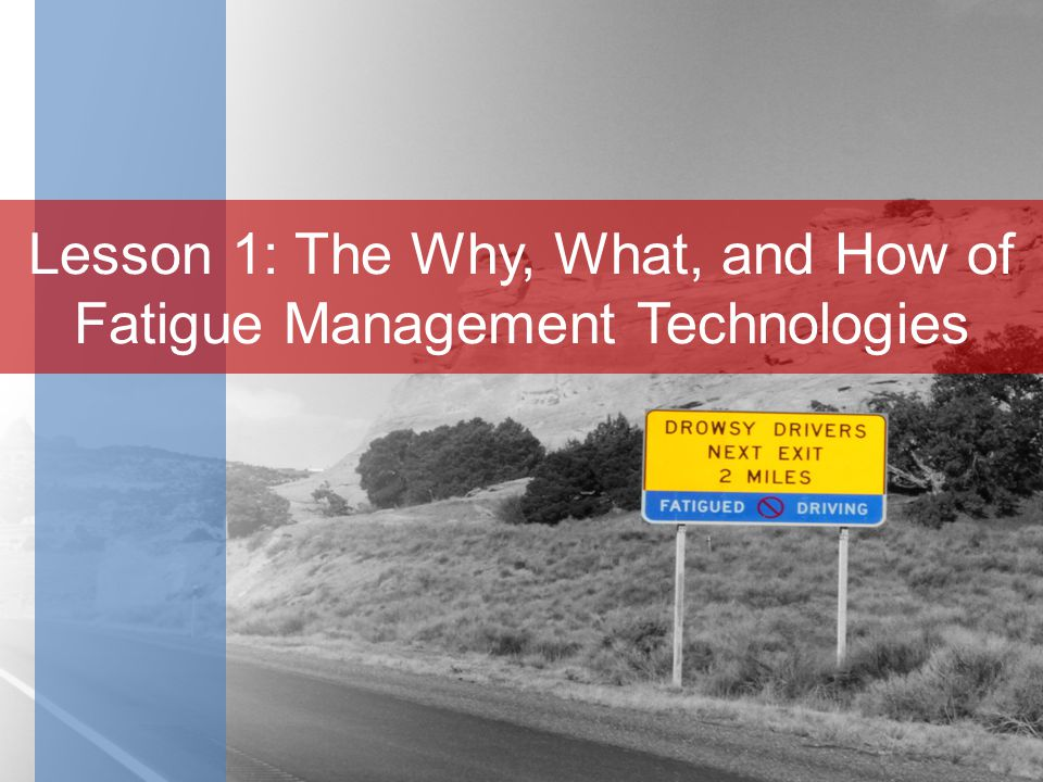 Lesson 1: The Why, What, and How of Fatigue Management Technologies