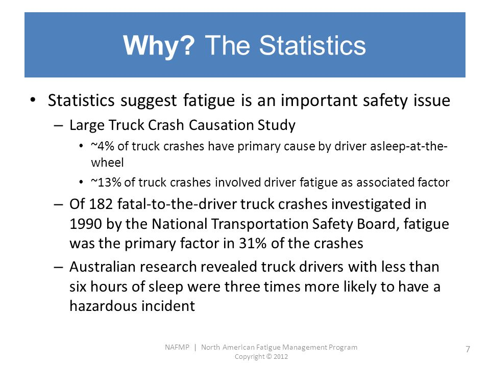Why The Statistics Statistics suggest fatigue is an important safety issue. Large Truck Crash Causation Study.