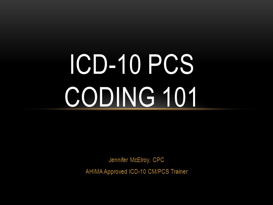 Jennifer McElroy, CPC AHIMA Approved ICD-10 CM/PCS Trainer