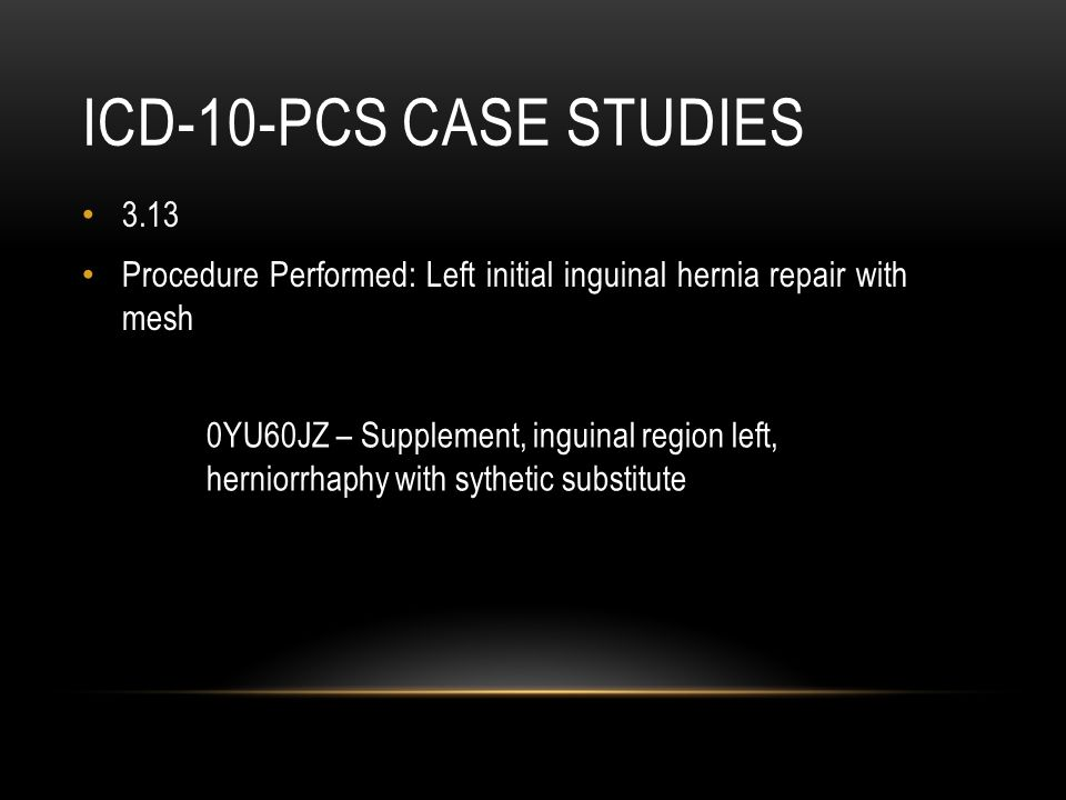 ICD-10-PCS Case studies 3.13. Procedure Performed: Left initial inguinal hernia repair with mesh.