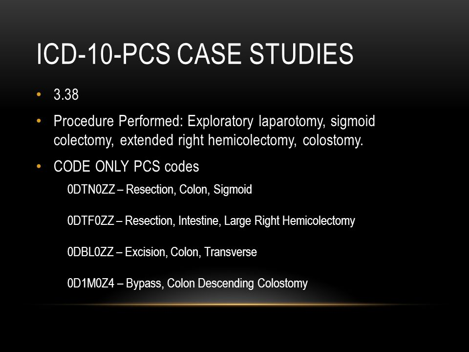 ICD-10-PCS Case studies 3.38. Procedure Performed: Exploratory laparotomy, sigmoid colectomy, extended right hemicolectomy, colostomy.