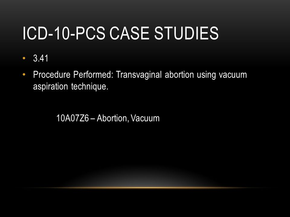 ICD-10-PCS Case studies 3.41. Procedure Performed: Transvaginal abortion using vacuum aspiration technique.