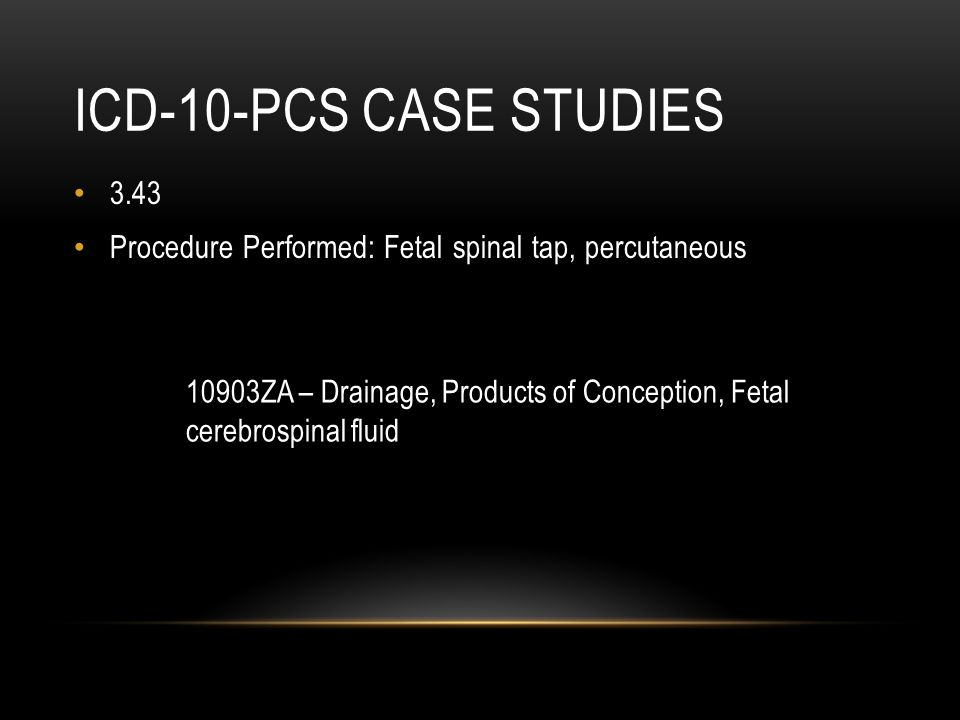 ICD-10-PCS Case studies 3.43. Procedure Performed: Fetal spinal tap, percutaneous.