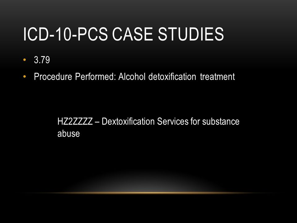 ICD-10-PCS Case studies 3.79. Procedure Performed: Alcohol detoxification treatment.