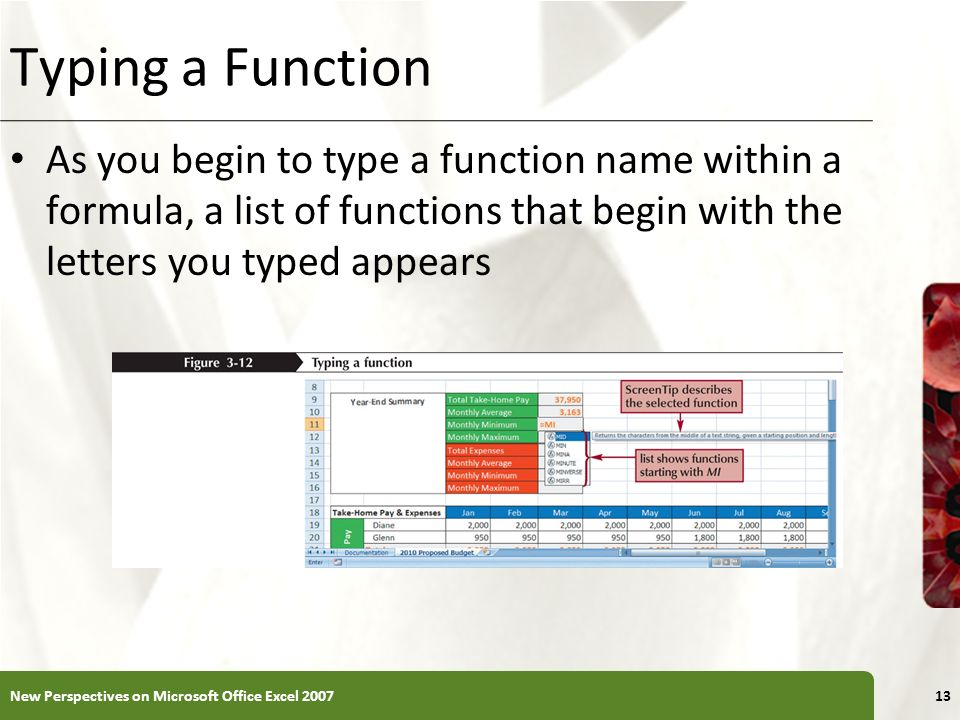 Typing a Function As you begin to type a function name within a formula, a list of functions that begin with the letters you typed appears.