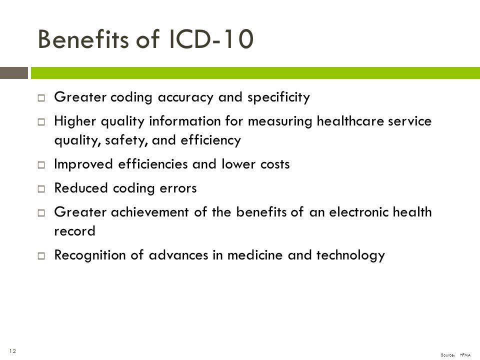 Benefits of ICD-10 Greater coding accuracy and specificity