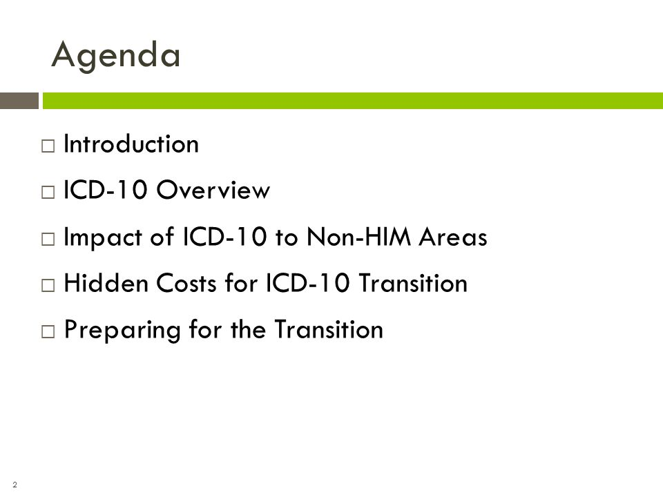 Agenda Introduction ICD-10 Overview Impact of ICD-10 to Non-HIM Areas