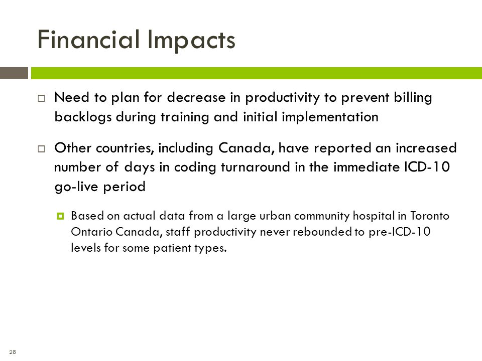 Financial Impacts Need to plan for decrease in productivity to prevent billing backlogs during training and initial implementation.