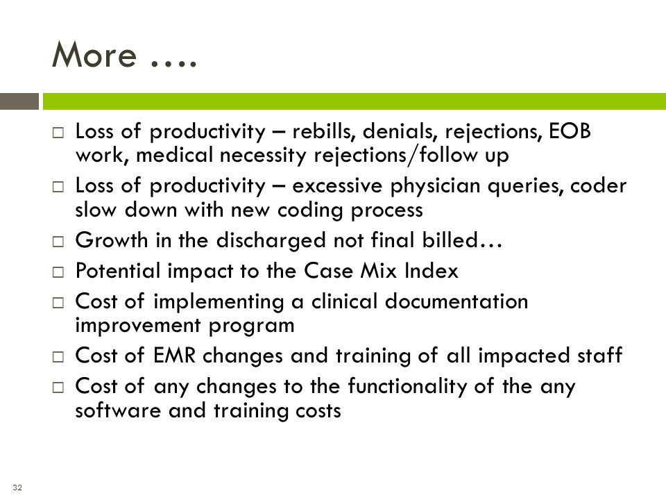 More …. Loss of productivity – rebills, denials, rejections, EOB work, medical necessity rejections/follow up.