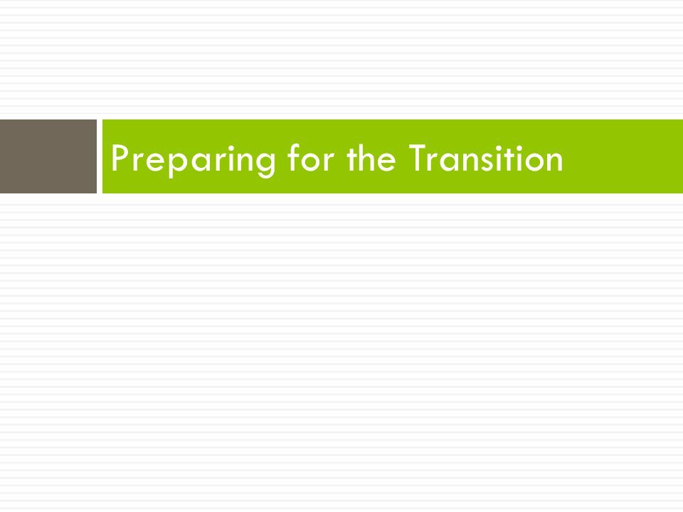 Preparing for the Transition