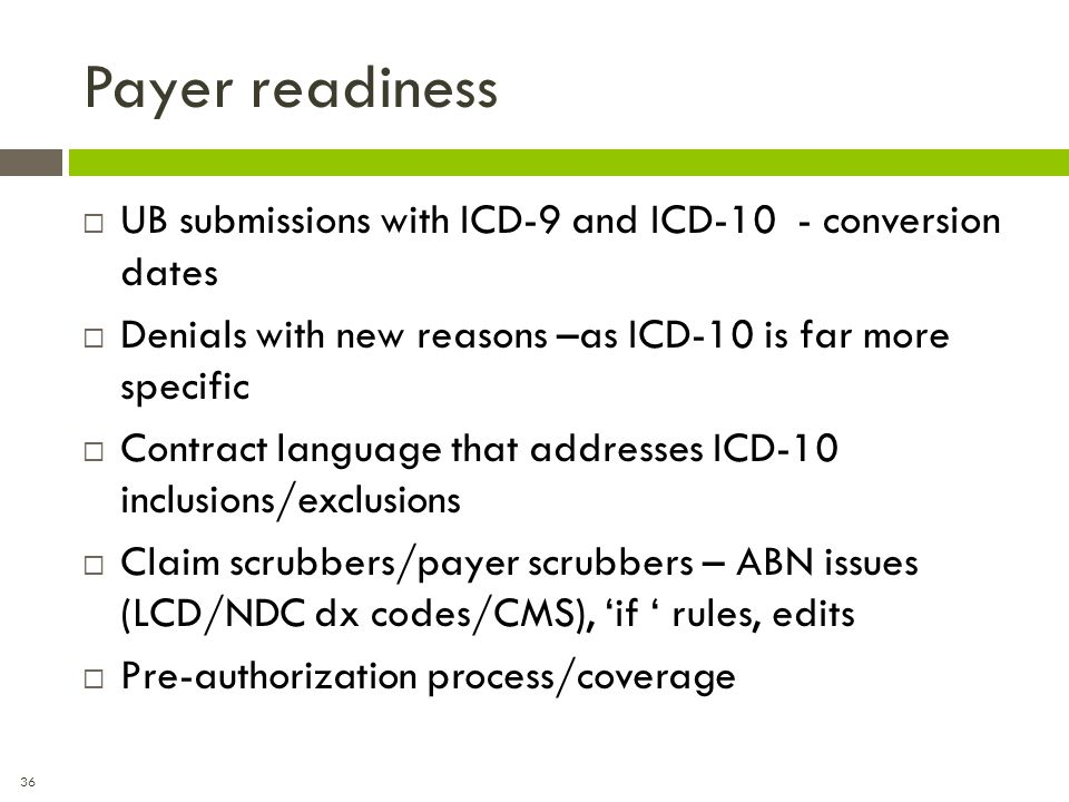 Payer readiness UB submissions with ICD-9 and ICD-10 - conversion dates. Denials with new reasons –as ICD-10 is far more specific.