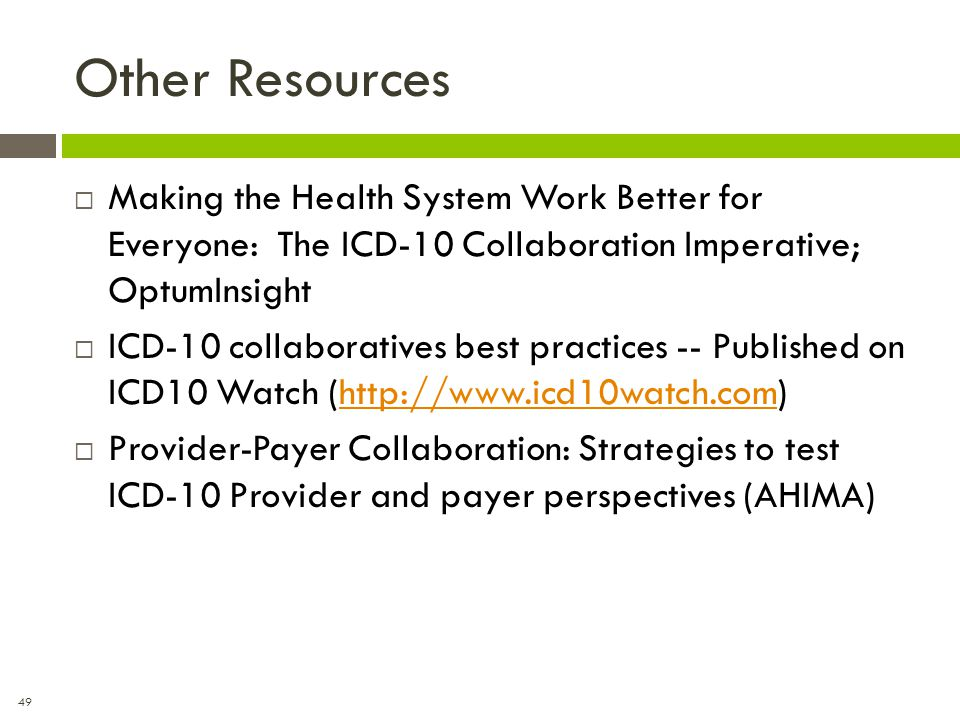 Other Resources Making the Health System Work Better for Everyone: The ICD-10 Collaboration Imperative; OptumInsight.