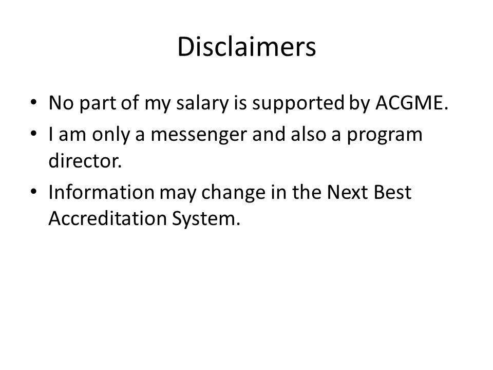 Disclaimers No part of my salary is supported by ACGME.