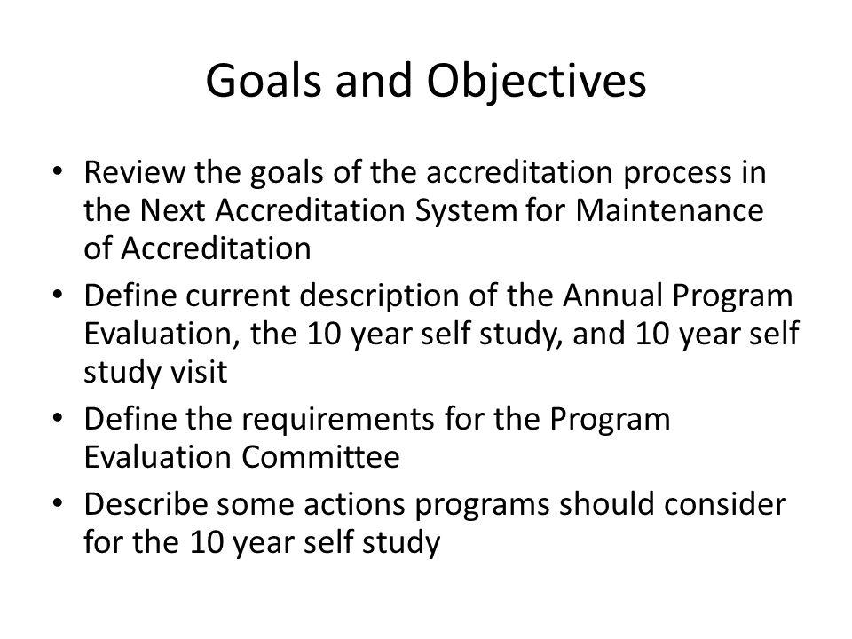 Goals and Objectives Review the goals of the accreditation process in the Next Accreditation System for Maintenance of Accreditation.