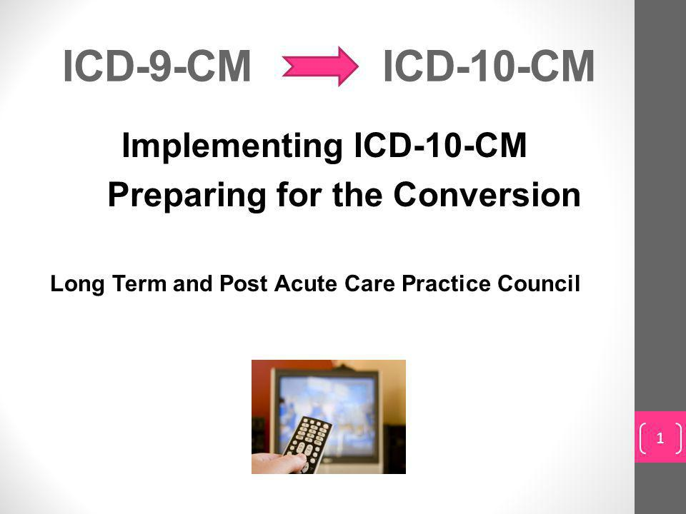 ICD-9-CM ICD-10-CM Preparing for the Conversion