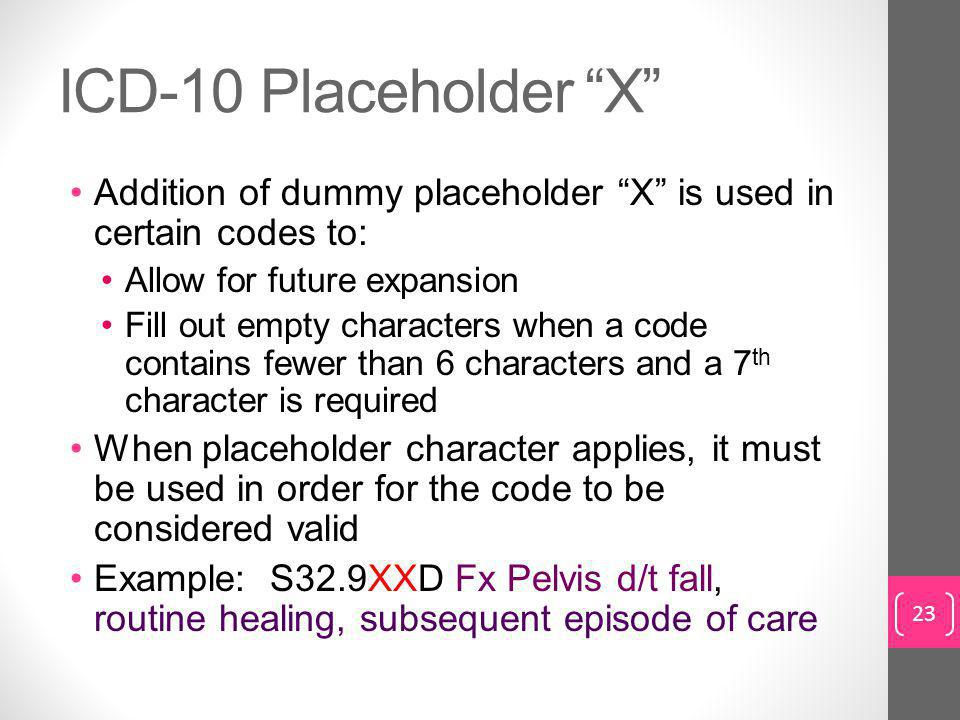 ICD-10 Placeholder X Addition of dummy placeholder X is used in certain codes to: Allow for future expansion.