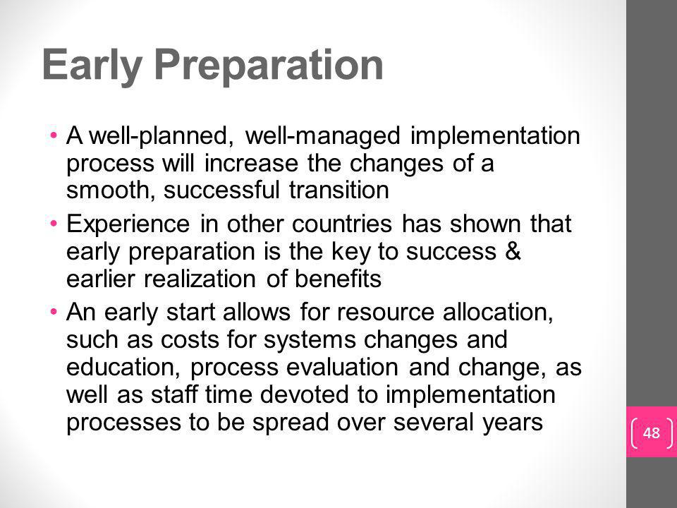 Early Preparation A well-planned, well-managed implementation process will increase the changes of a smooth, successful transition.