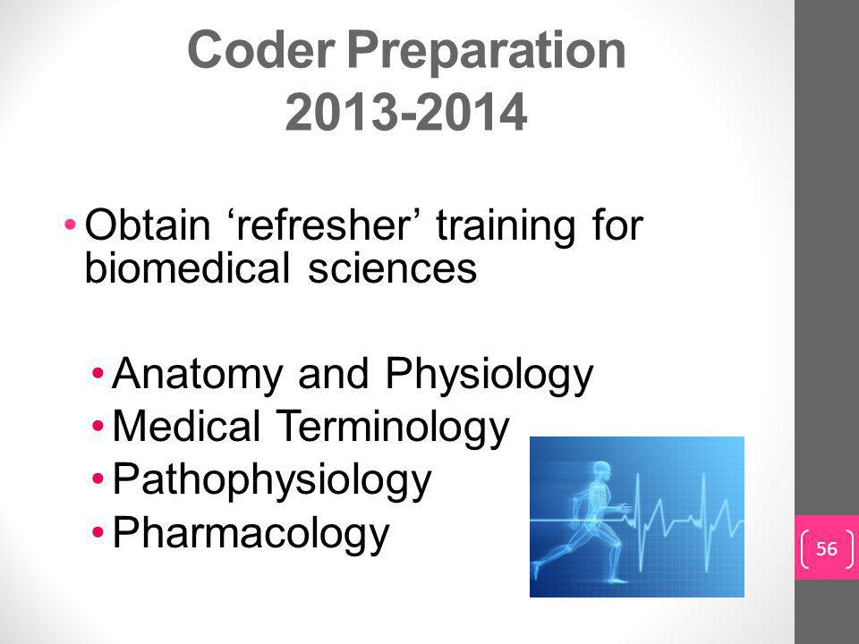 Coder Preparation 2013-2014 Obtain 'refresher' training for biomedical sciences. Anatomy and Physiology.