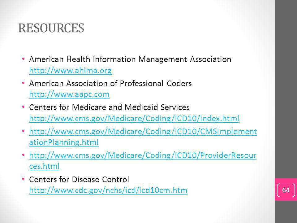 RESOURCES American Health Information Management Association http://www.ahima.org. American Association of Professional Coders http://www.aapc.com.
