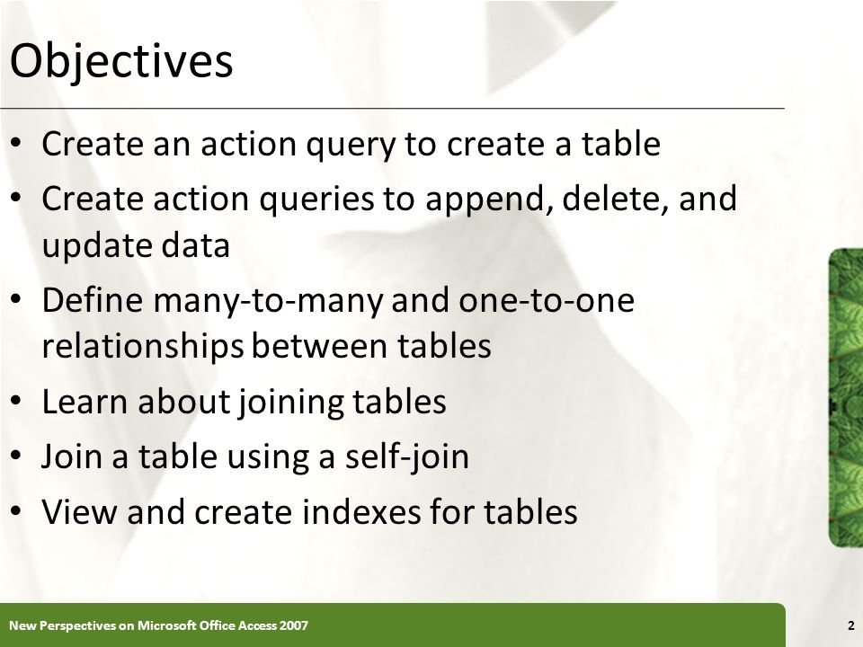 Objectives Create an action query to create a table