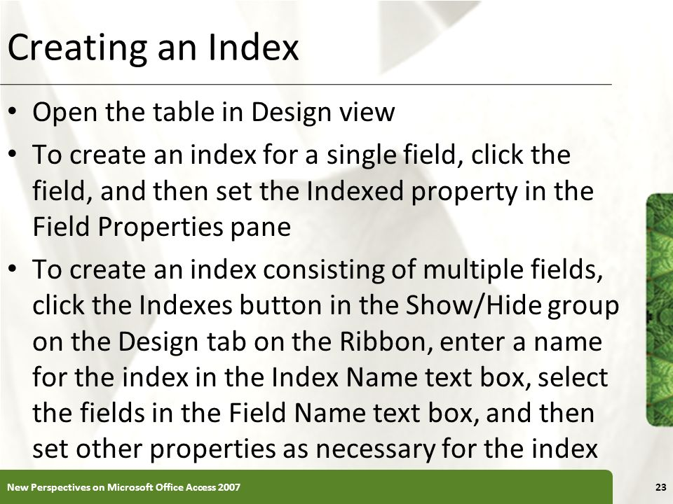 Creating an Index Open the table in Design view