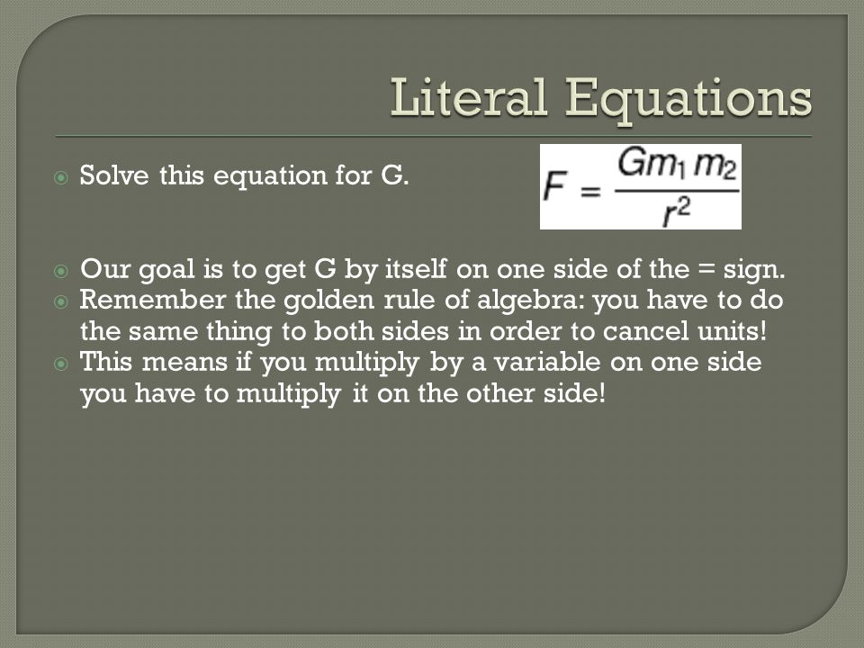 Literal Equations Solve this equation for G.