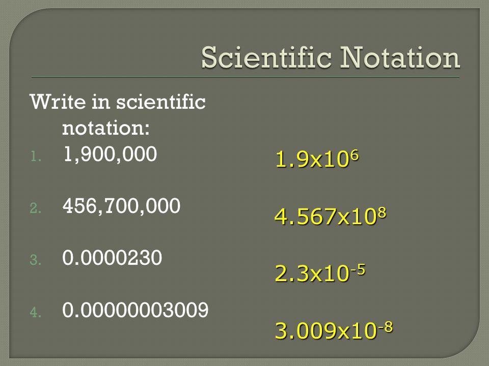 Scientific Notation Write in scientific notation: 1,900,000