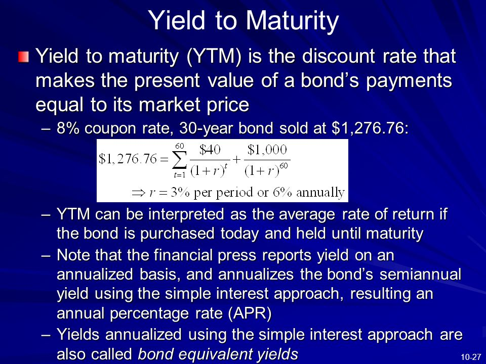 Yield to Maturity Yield to maturity (YTM) is the discount rate that makes the present value of a bond's payments equal to its market price.