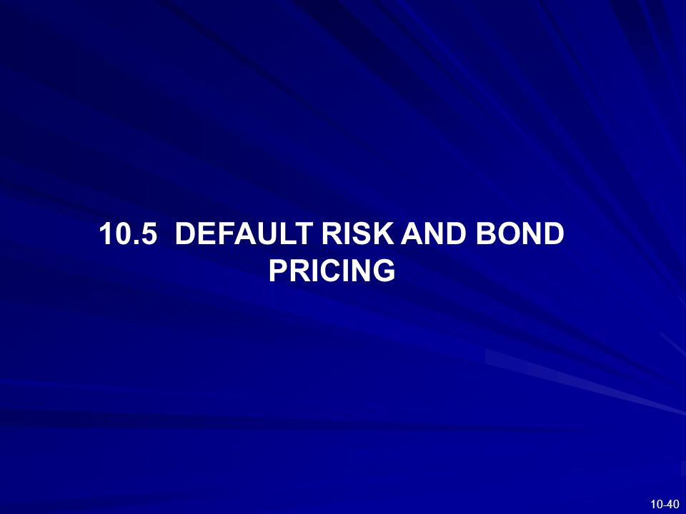 10.5 DEFAULT RISK AND BOND PRICING