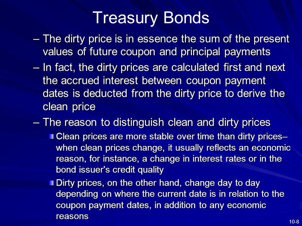 Treasury Bonds The dirty price is in essence the sum of the present values of future coupon and principal payments.