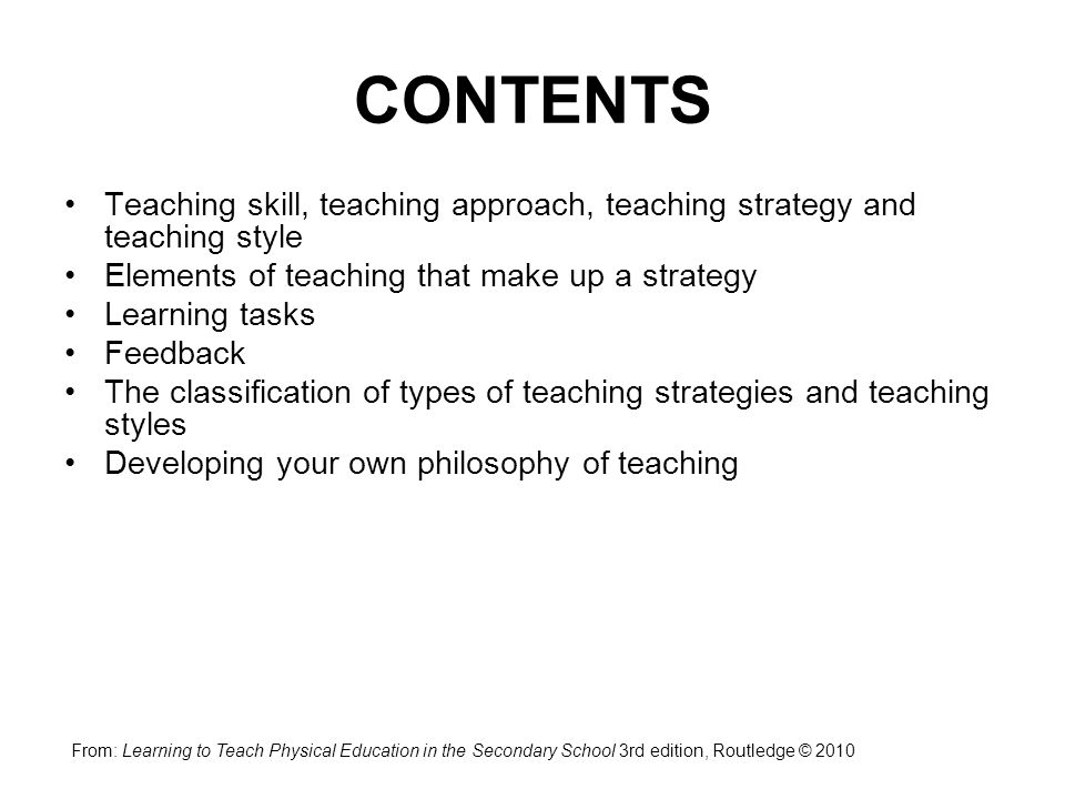 CONTENTS Teaching skill, teaching approach, teaching strategy and teaching style. Elements of teaching that make up a strategy.