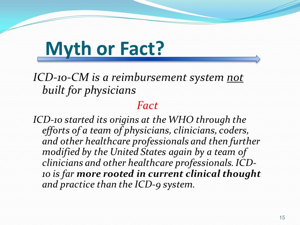 Myth or Fact ICD-10-CM is a reimbursement system not built for physicians. Fact.