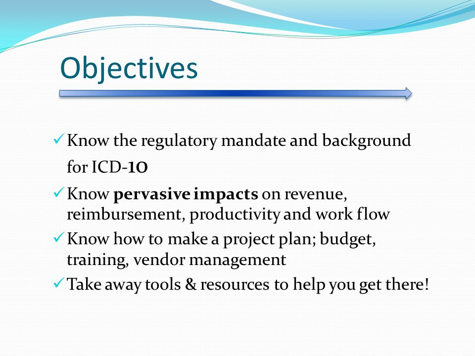 Objectives Know the regulatory mandate and background for ICD-10