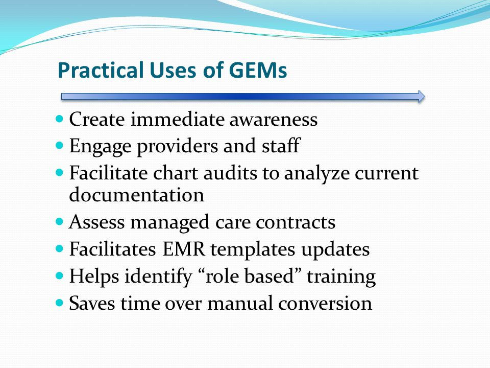 Practical Uses of GEMs Create immediate awareness