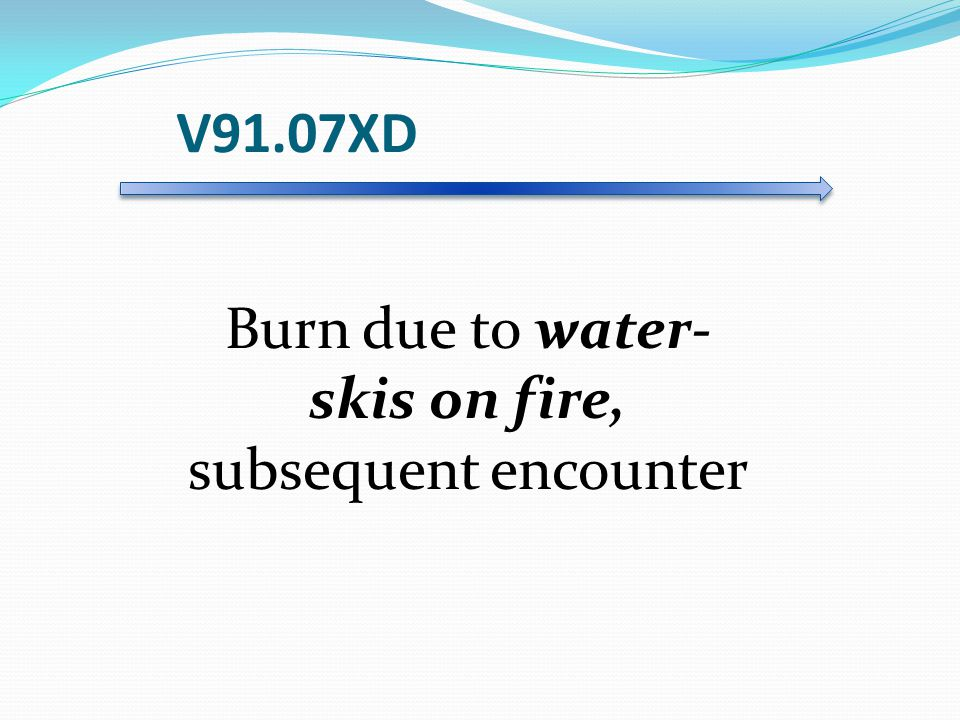Burn due to water-skis on fire, subsequent encounter