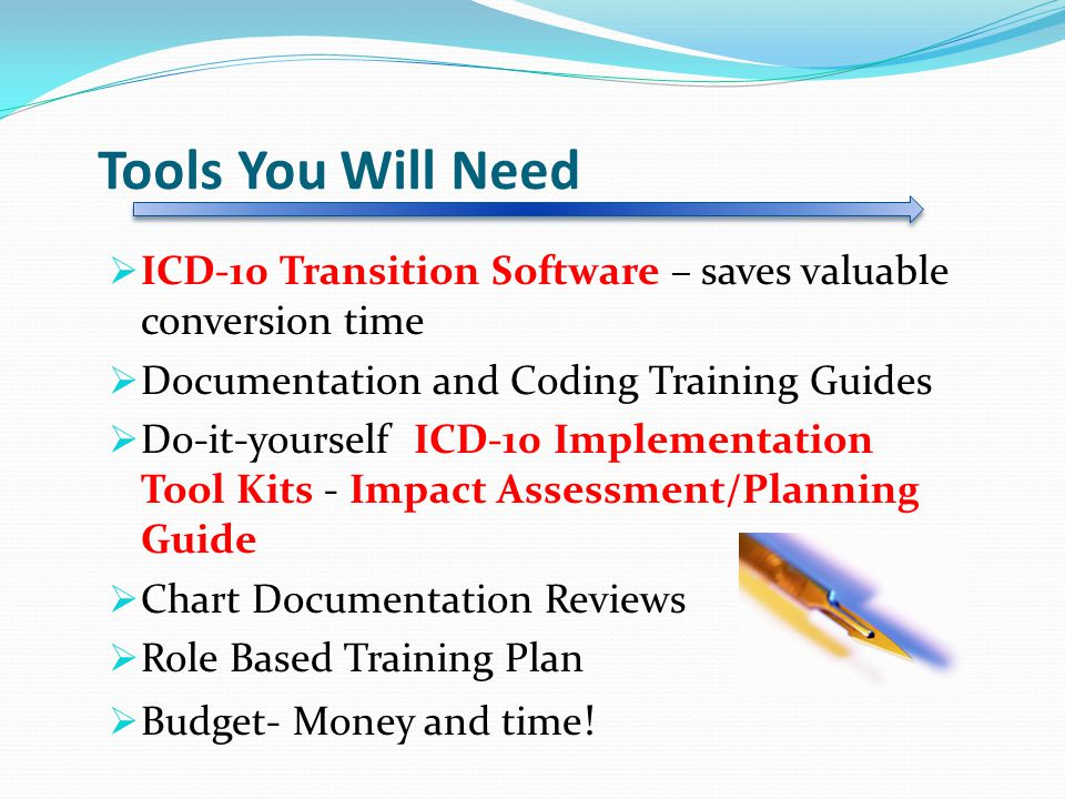 Tools You Will Need ICD-10 Transition Software – saves valuable conversion time. Documentation and Coding Training Guides.