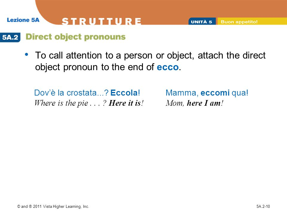 To call attention to a person or object, attach the direct object pronoun to the end of ecco.