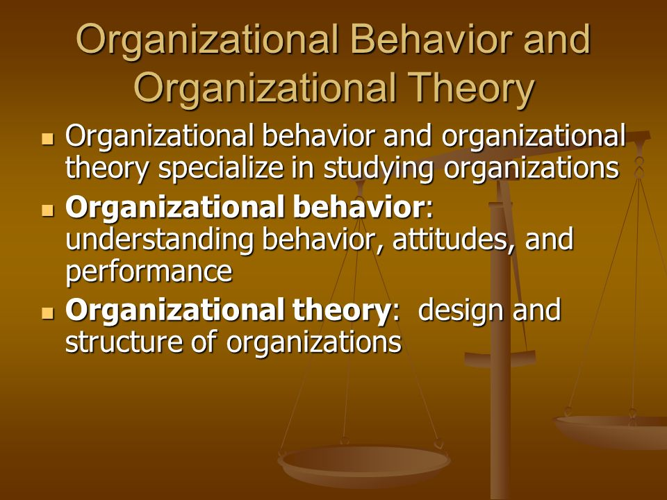 theory of organizational behavior As jeffrey pfeffer summarized in new directions for organization theory, organizational theory studies provide an interdisciplinary focus on a) the effect of social organizations on the behavior.