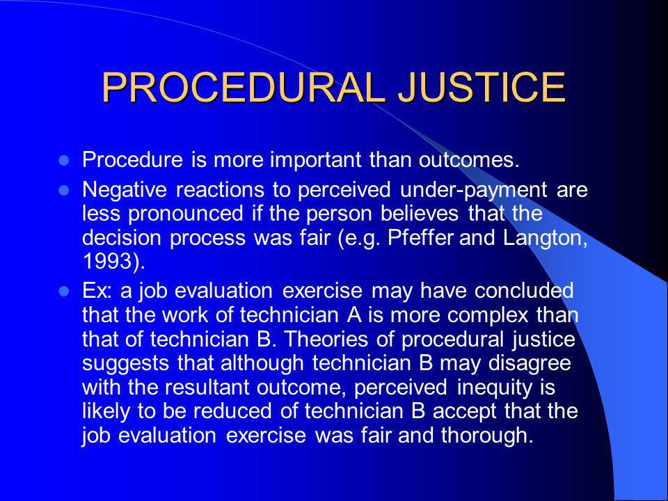 PROCEDURAL JUSTICE Procedure is more important than outcomes.