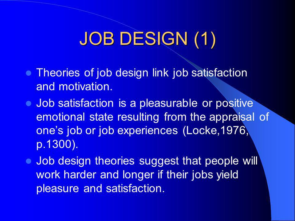 JOB DESIGN (1) Theories of job design link job satisfaction and motivation.