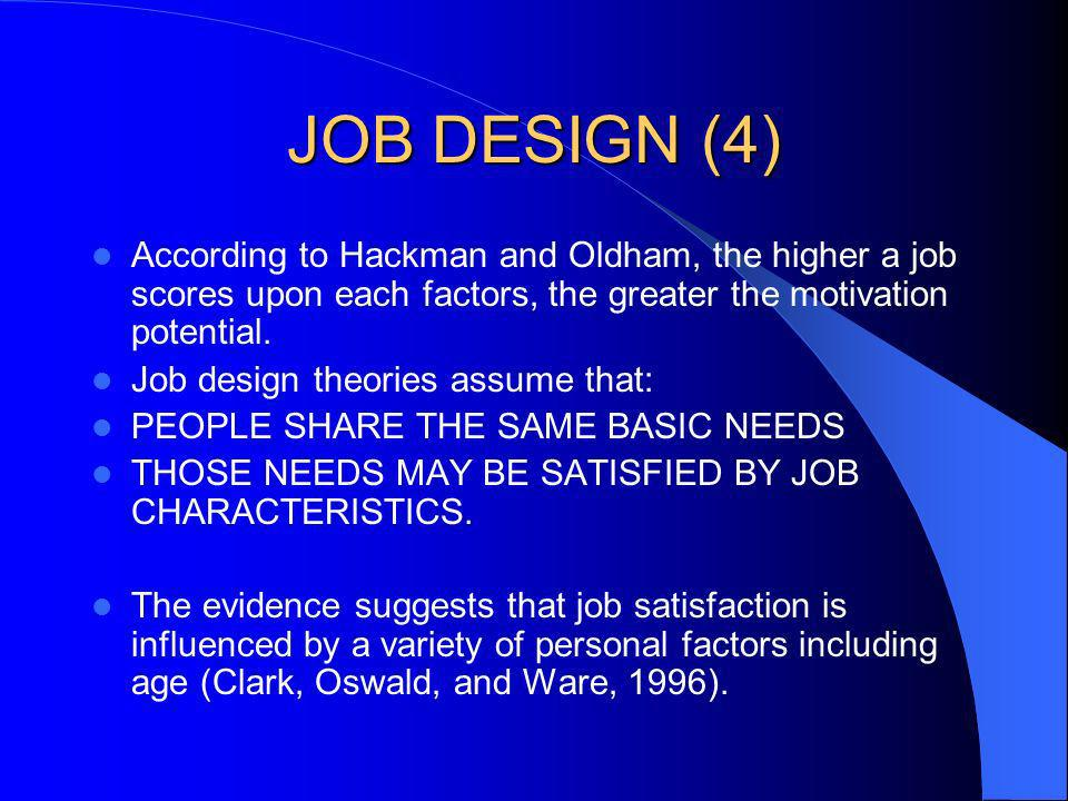 JOB DESIGN (4) According to Hackman and Oldham, the higher a job scores upon each factors, the greater the motivation potential.